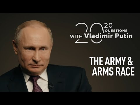 Army and arms race | 20 Questions with Vladimir Putin