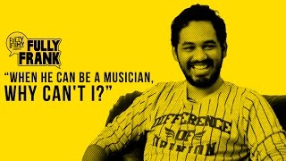 """""""When he can be a musician, why can't I?""""