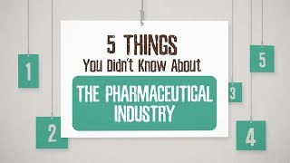 5 Things You Didn't Know About the Pharmaceutical Industry
