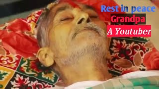 RIP grandpa final journey | Grandpa kitchen YouTuber | popular for making giant food|