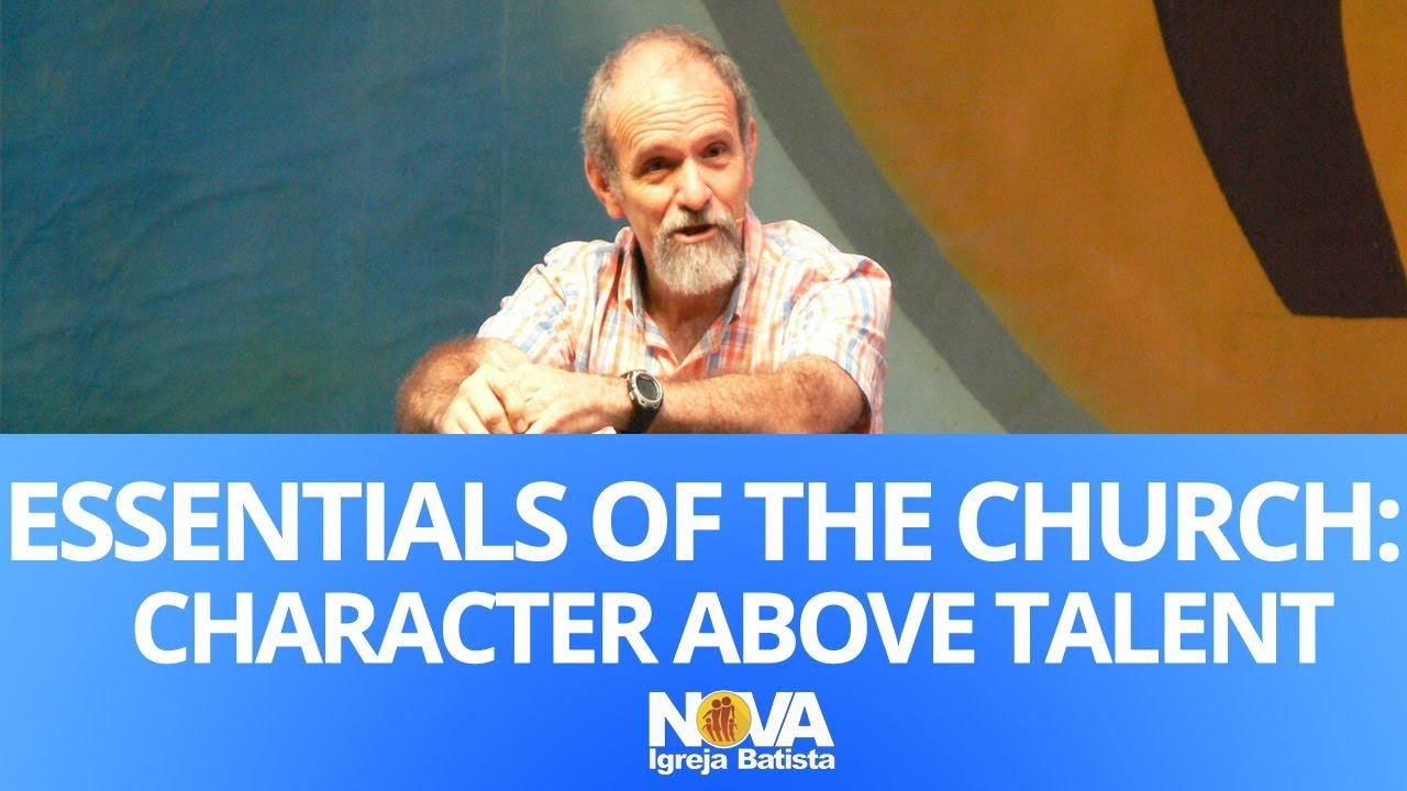 ESSENTIALS OF THE CHURCH: CHARACTER ABOVE TALENT