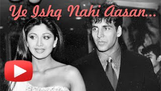 Yeh Ishq Nahi Aasan - Akshay Kumar And Shilpa Shetty: The Unforgetable Love Story Before The Separation
