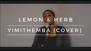 LEMON & HERB ft MZULU PHAQA | YIMITHEMBA (COVER)