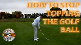 STOP TOPPING YOUR GOLF SHOTS