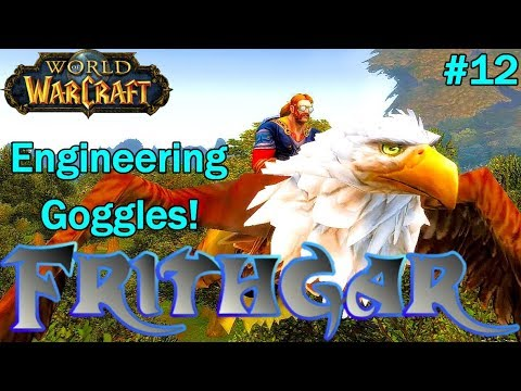 Let's Play World Of Warcraft #12: Engineering Goggles!