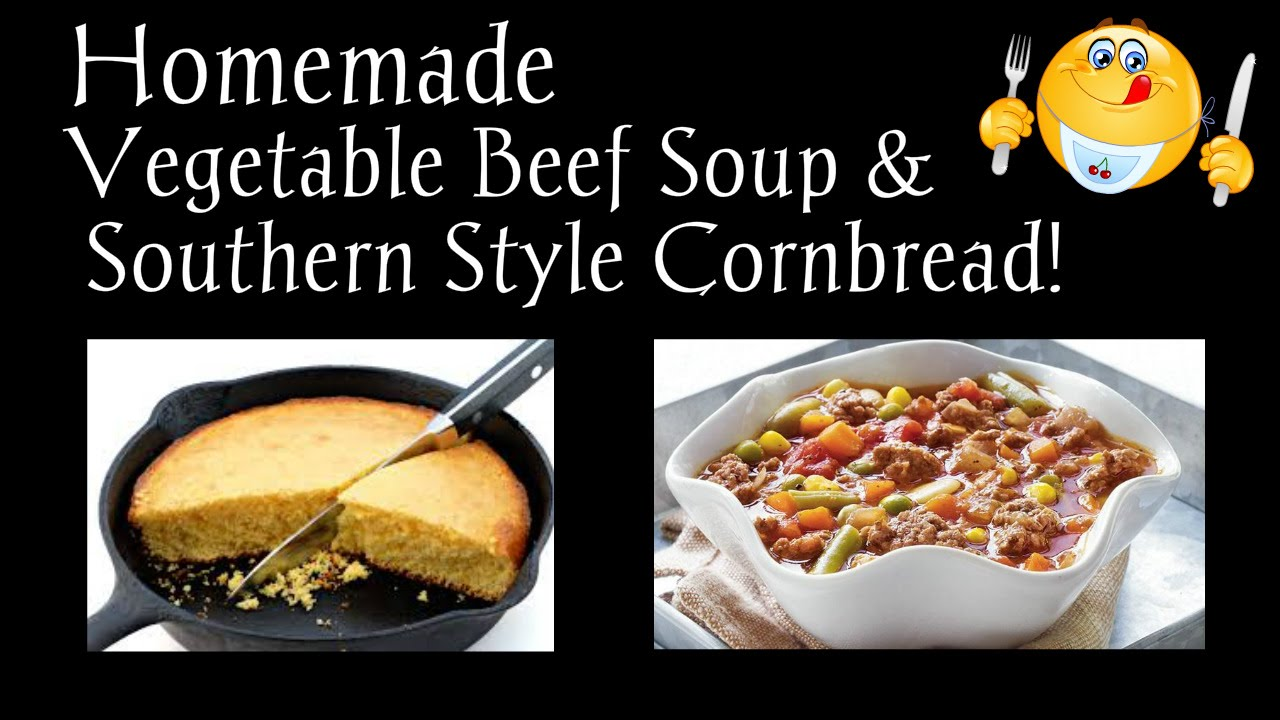 Homemade Vegetable Beef Soup & Southern Cornbread Dec 2015 - YouTube