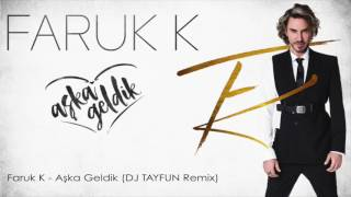 Faruk K - Aşka Geldik (DJ Tayfun Remix)