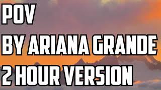 Pov By Ariana Grande 2 Hour Version