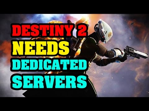Destiny 2 needs dedicated servers