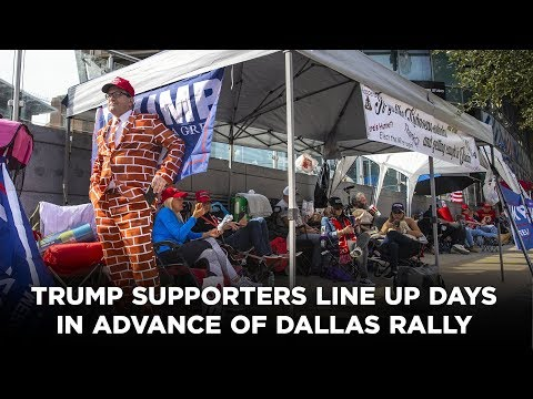 Trump Supporters Line Up Days In Advance Of Dallas Rally