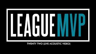 League MVP - Twenty Two (Live Acoustic Video)