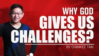 WHY GOD GIVES US CHALLENGES?