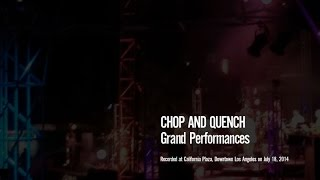 Chop and Quench, Grand Performances