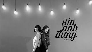 YORI x ANNIE (LIP B) | Xin Anh Đừng - Đông Nhi | COVER