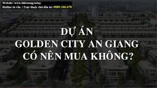 Dự án Golden City An Giang có nên mua không?