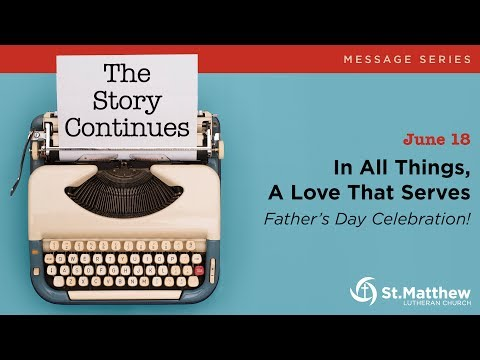 In All Things, A Love That Serves Father's Day Celebration!