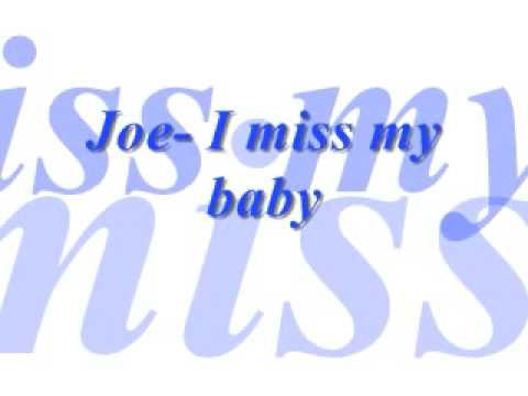 Joe- I miss my baby