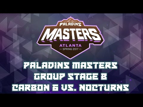 Paladins Masters 2017: Group Stage B - Carbon 6 vs. Nocturns Gaming