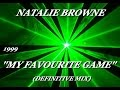 NATALIE BROWNE MY FAVOURITE GAME DEFINITIVE MIX 1999