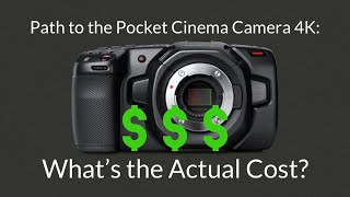 Path to the Pocket Cinema Camera 4K | Part 2:  How Much Does the Pocket 4K ACTUALLY Cost
