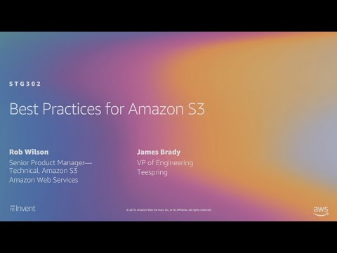 AWS re:Invent 2019: [REPEAT] Best practices for Amazon S3 (including storage classes) (STG302-R)
