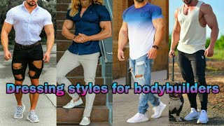 Best Dressing ideas for bodybuilders || Outfit ideas for muscular men || Style & Fashion