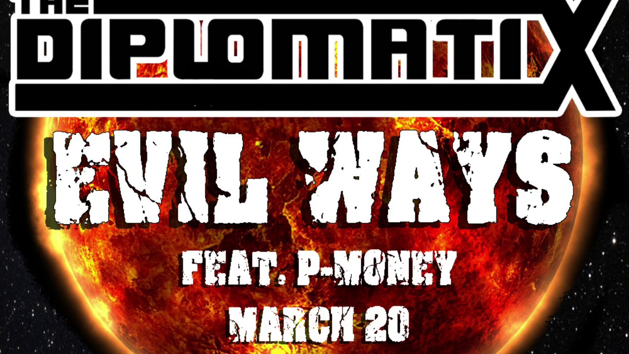 Download The Diplomatix - Evil Ways Feat. P-Money, March 20 and MCRE