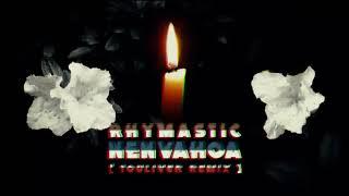RHYMASTIC - NENVAHOA [ TLVR RMX ]