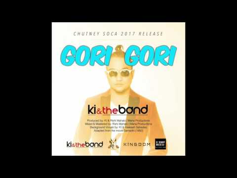 Gori Gori | KI & the Band | Chutney Soca 2017