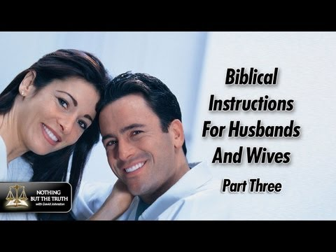 Biblical Instructions For Husbands And Wives - Part 3