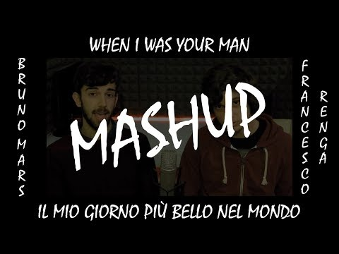 IL MIO GIORNO PIÙ BELLO WHEN I WAS YOUR MAN - Mashup | Flavio Fontana & MM