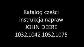 Katalog częsci instrukcja napraw kombajnu JOHN DEERE 1032,1042,1052,1075