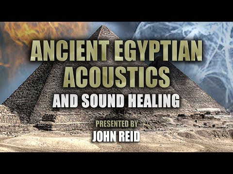 Ancient Egyptian Acoustics and Sound Healing, presented by John Reid FULL LECTURE