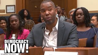 Writer Ta-Nehisi Coates Makes the Case for Reparations at Historic Congressional Hearing