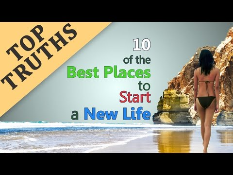 TOP 10 Best Places To Start A New Life