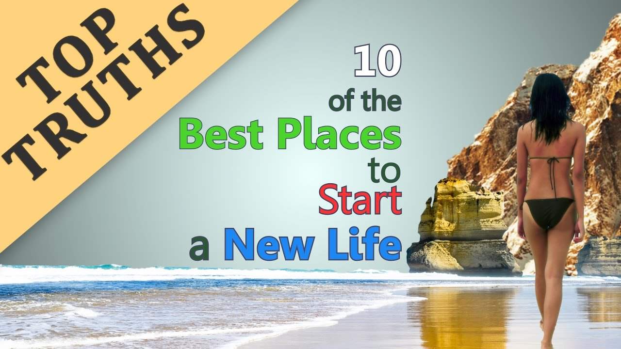 top 10 best places to start a new life youtube