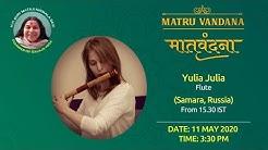 Matru Vandana - मातृवंदना | Yulia Julia-Flute | Samara, Russia | 11 May  2020 | 03:30 PM | 1530 IST