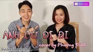 ANH CỨ ĐI ĐI_ Cover_Phương Trinh_ Leelee