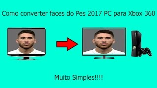 Como converter faces do pes 2017 de pc pra xbox 360