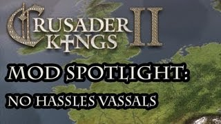 Crusader Kings 2 Mod Spotlight - No Hassles Vassals