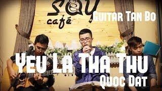 Yêu là tha thu | Acoustic Cover | Guitar Tân Bo | Quốc Đạt | Huân Cajon | Say Acoustic Cafe|