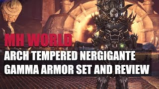 MONSTER HUNTER WORLD - ARCH TEMPERED NERGIGANTE GAMMA ARMOR REVIEW AND BREAKDOWN!!