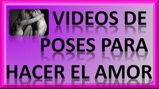 Videos De Poses Para Hacer El Amor By Seduceatuhombre
