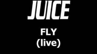 Juice - Fly (live)