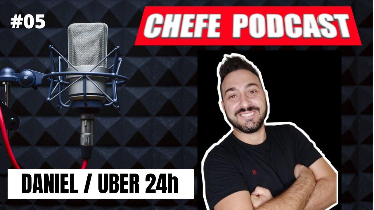 DANIEL / UBER 24h - Chefe Podcast