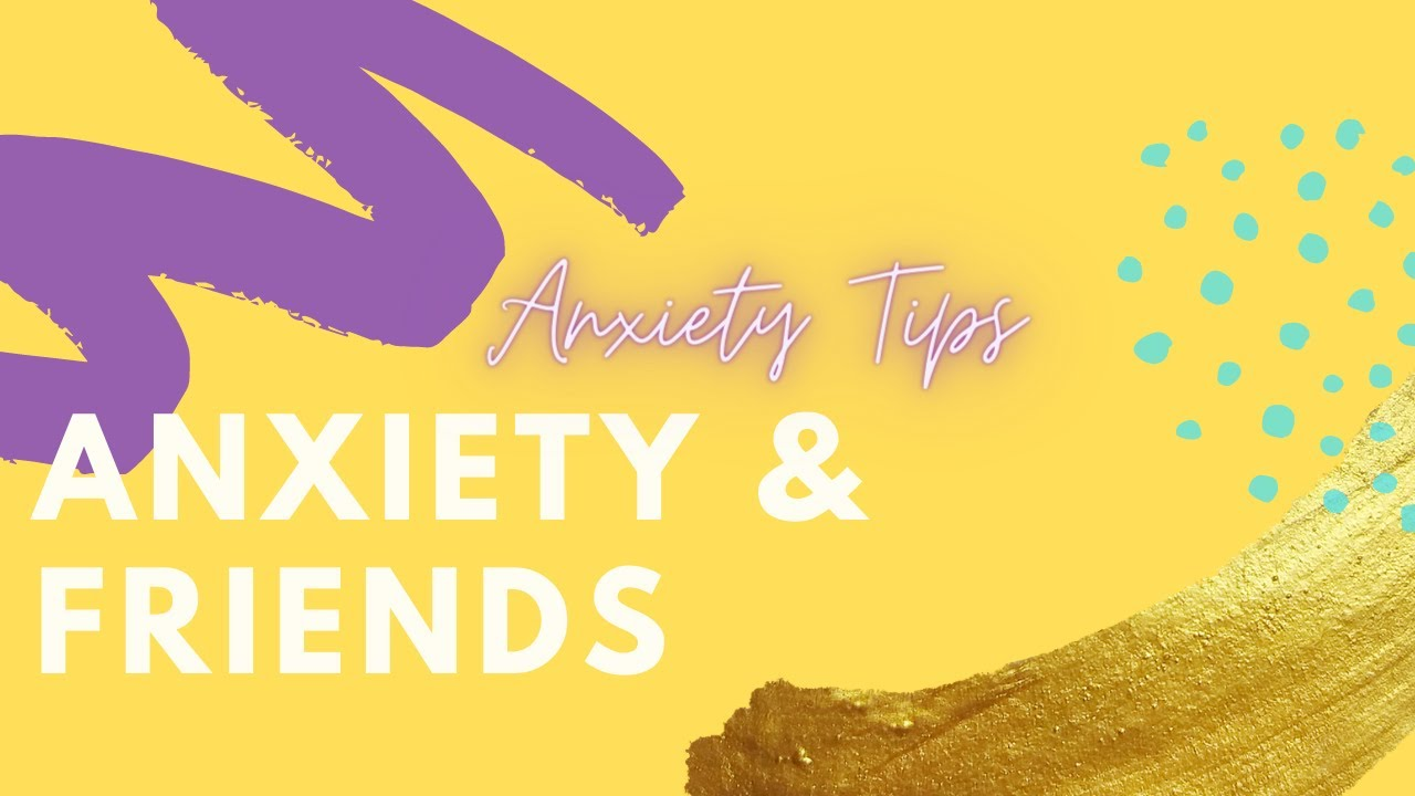 Anxiety Tips | Friendships
