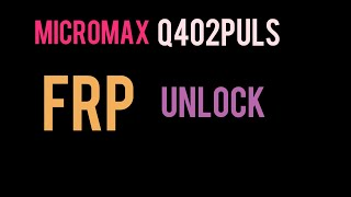 Micromax Q440 Frp Unlock Tool Download