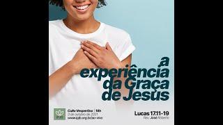 Culto | Lucas 17.11-19 - A experiência da Graça de Jesus - Rev. José Roberto