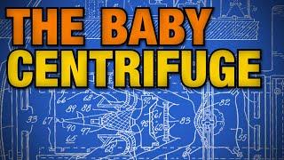 THE BABY-LAUNCHING CENTRIFUGE