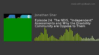 "Episode 24: The NDIS, ""Independent"" Assessments and Why the Disability Community are Oppose to Them"